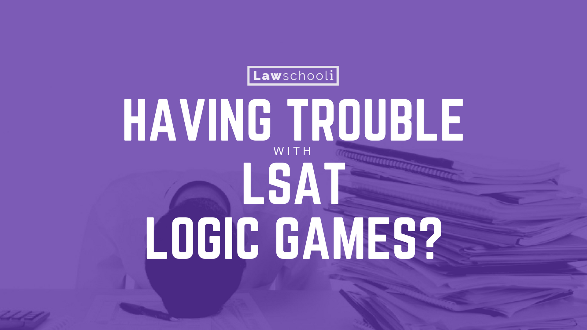 Still Having Trouble With LSAT Logic Games? Try This