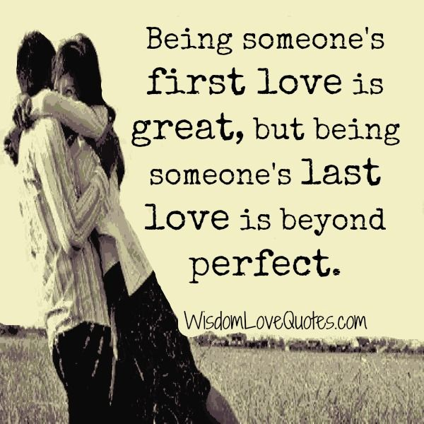 Being Someones First Love Is Great But Being Someones Last Love