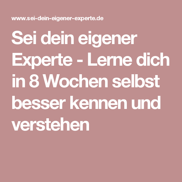 Sei Dein Eigener Experte  Lerne Dich In 8 Wochen Selbst