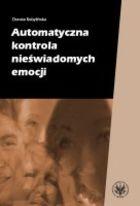 Automatyczna kontrola nieświadomych emocji - Dorota Kobylińska