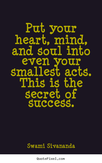 Put Your Heart Mind And Soul Into Even Your Smallest Acts Swami