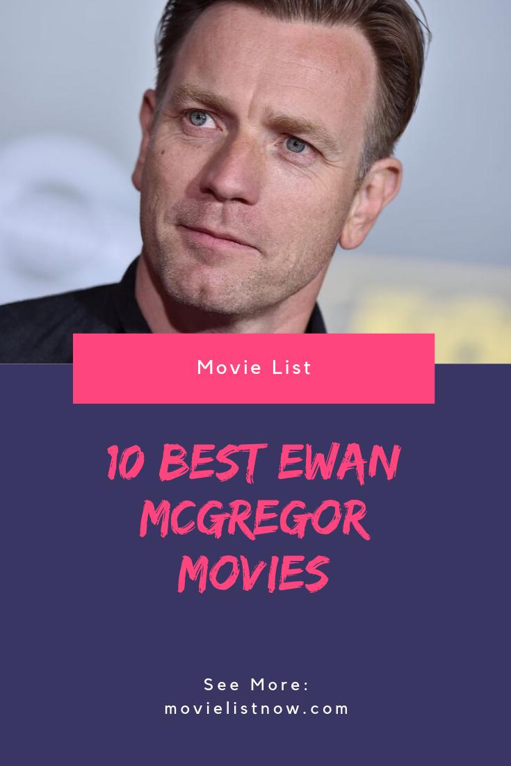 10 Best Ewan Mcgregor Movies Movie List Now Ewan Mcgregor Movie List Mcgregor