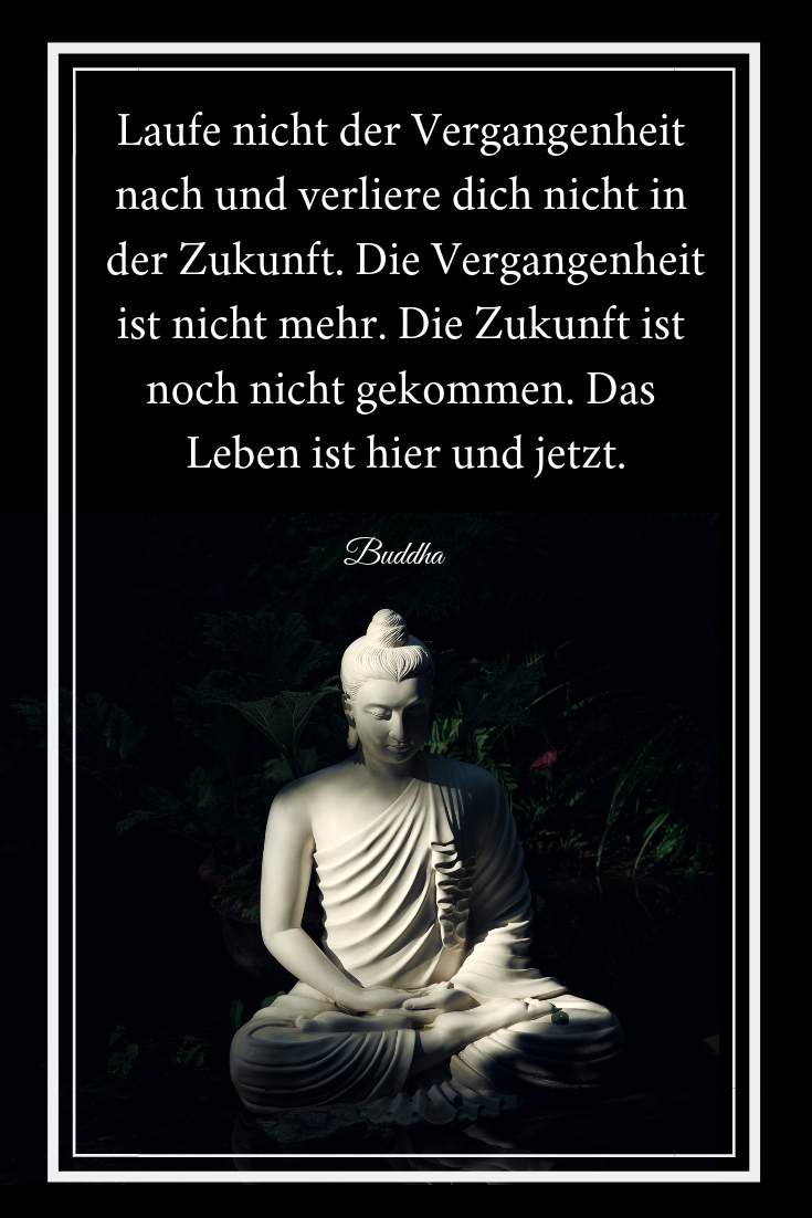 Zitat Buddha Uber Die Vergangenheit Zukunft Und Das Hier Und Jetzt Zitate Buddhismus Zitate Vergangenheit Buddhistische Weisheiten