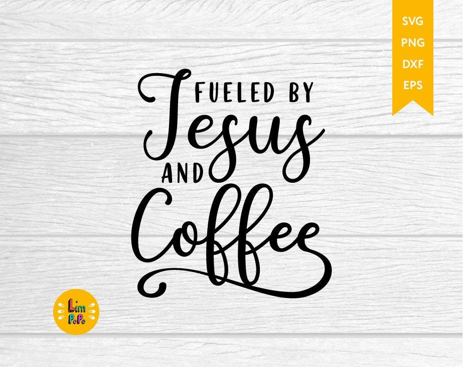 Fueled By Jesus And Coffee Svg Coffee Quotes Svg But First Etsy In 2020 Coffee Quote Svg Coffee Quotes Svg Quotes