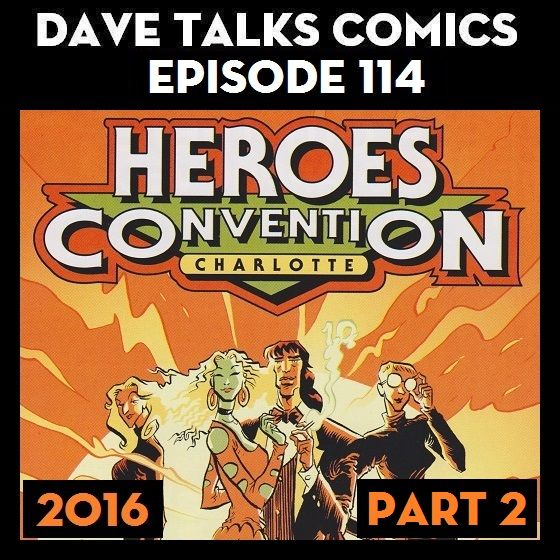 DTC 114 - Heroes Con 2016 - Part 2  Heroes Con 2016 - Part 2 - what I bought, people I met, and panels I went to on the first day of the convention  http://davetalkscomics.blogspot.com/2016/06/dtc-114-heroes-con-2016-part-2.html