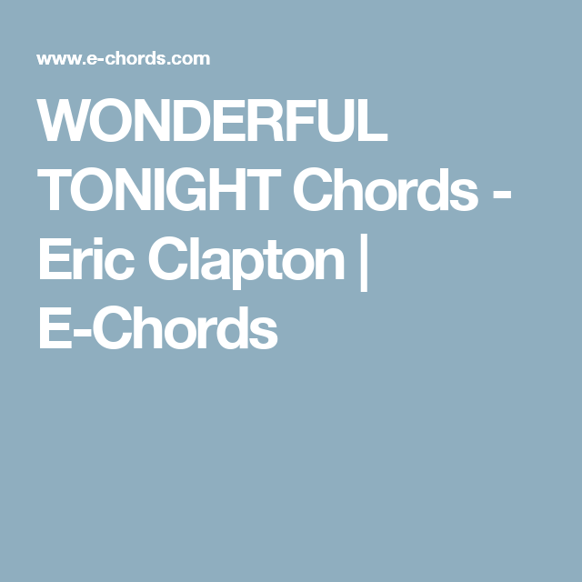 Wonderful Tonight Chords Eric Clapton E Chords Wonderful