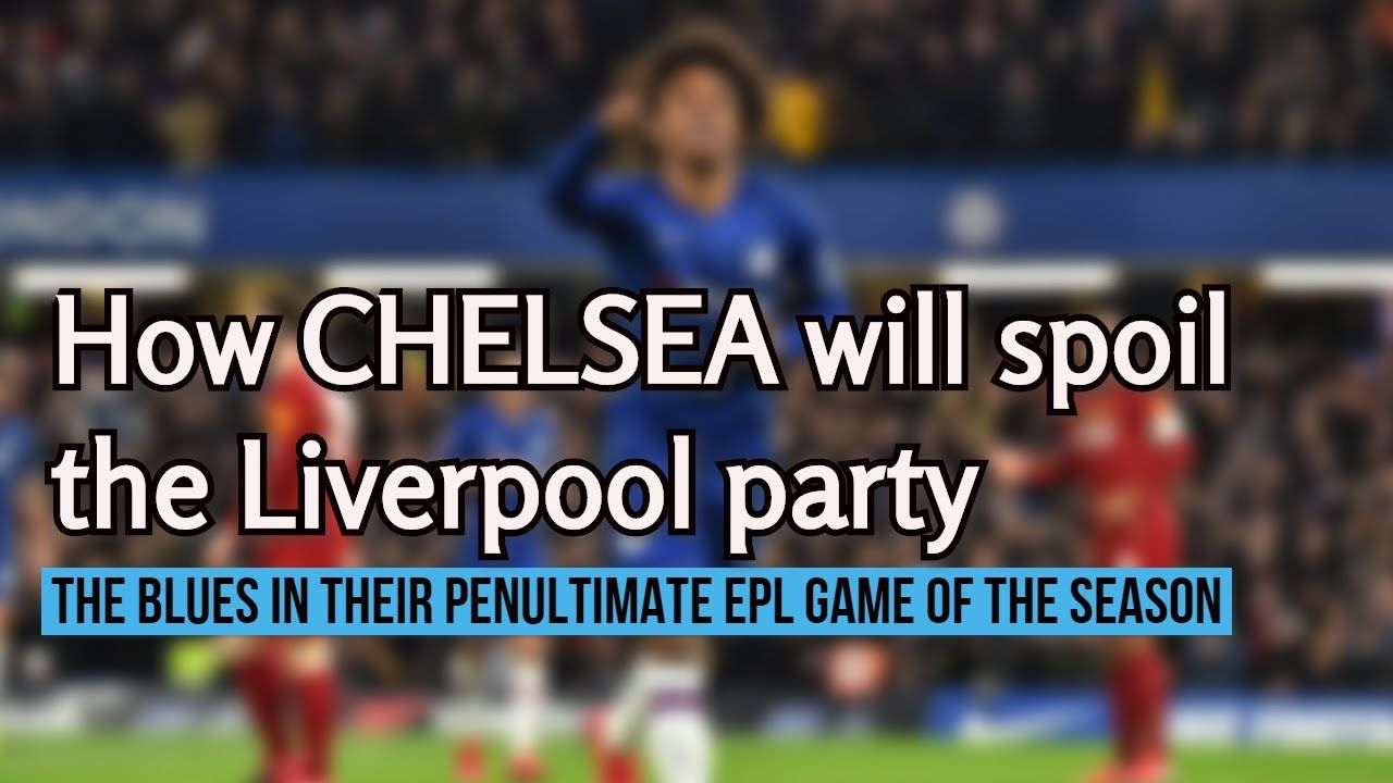 How CHELSEA will spoil the Liverpool party The Blues in