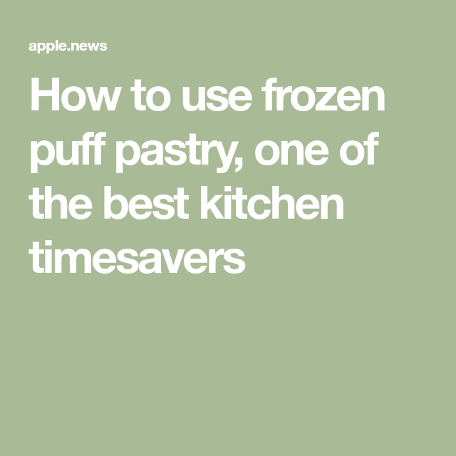 How to use frozen puff pastry, one of the best kitchen timesavers — The Washington Post