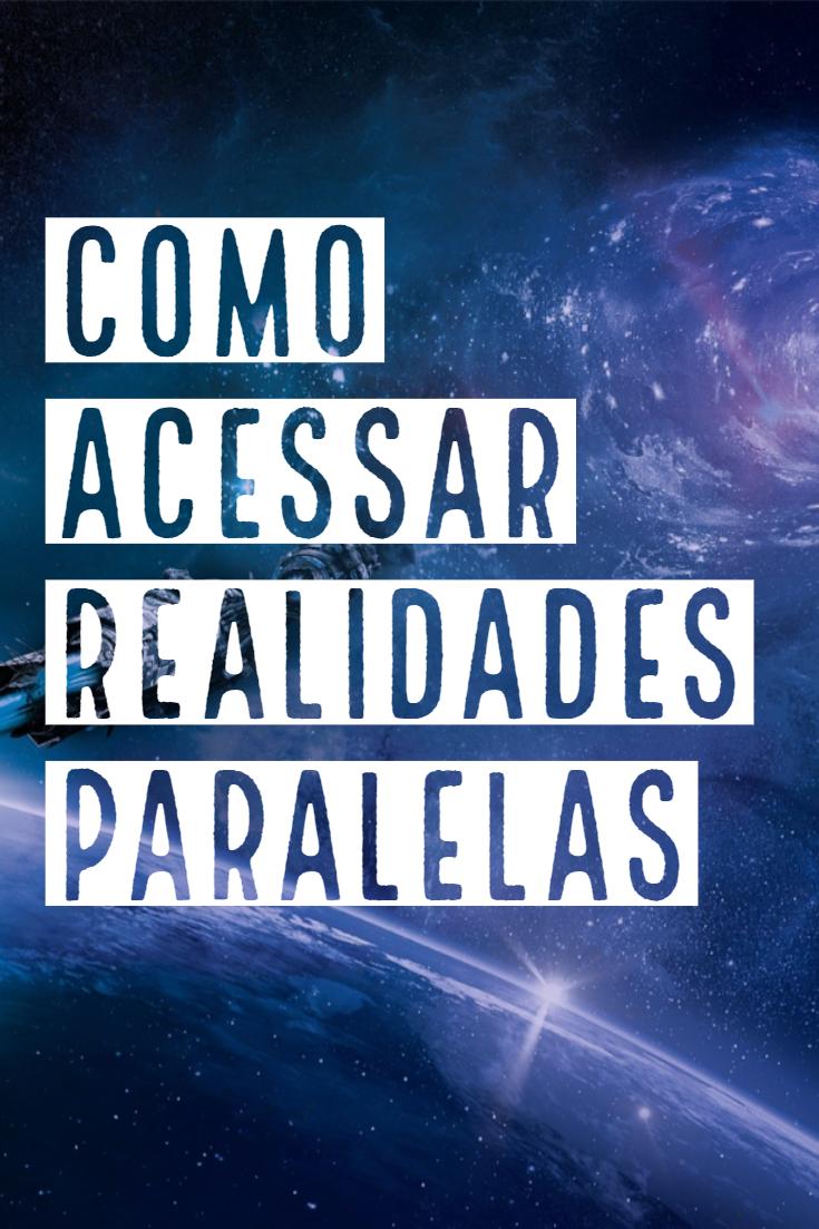 Como Acessar Realidades Paralelas Ciencia Y Conocimiento Realidad Mundos Paralelos