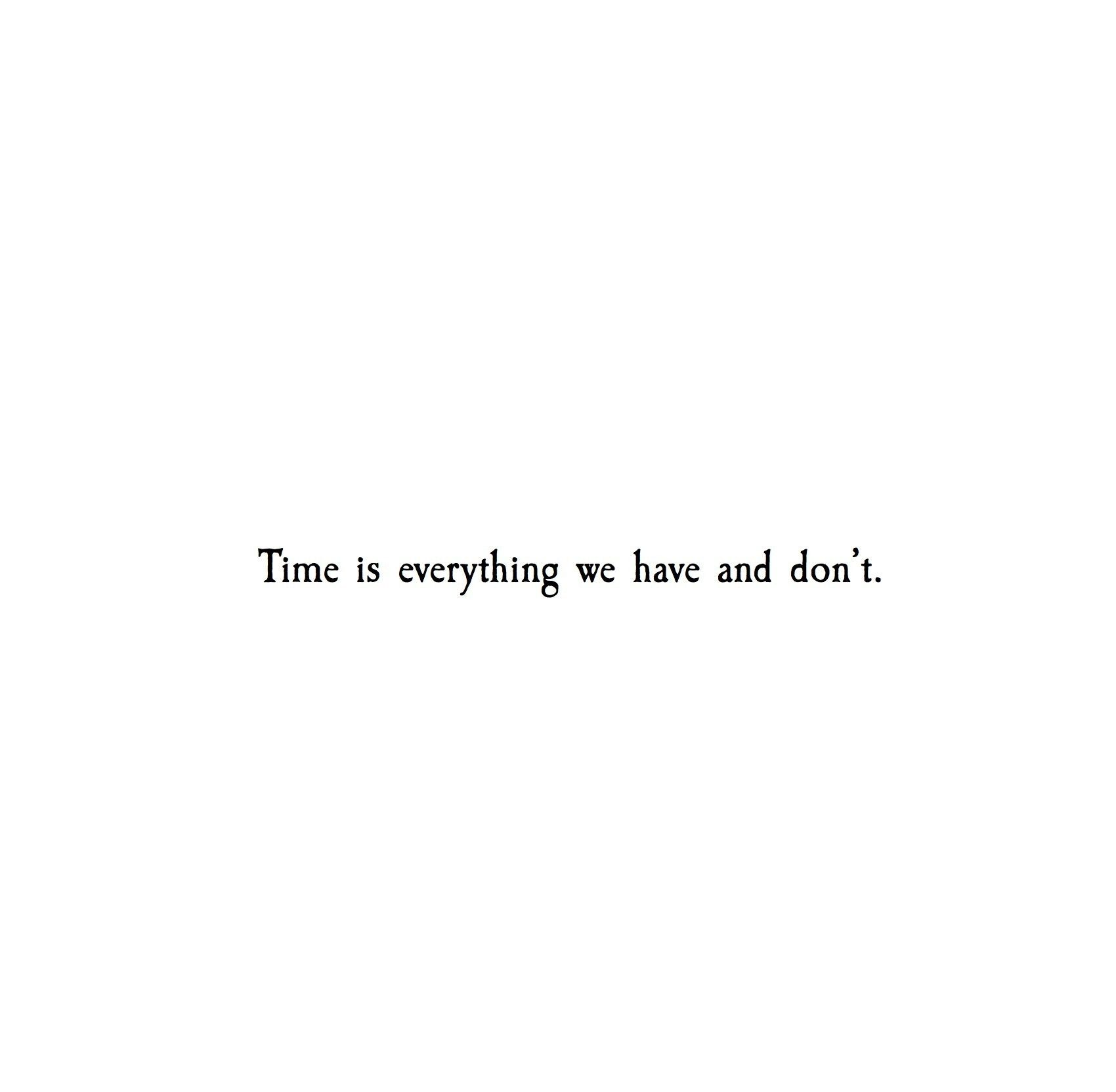 One Line Quotes Tumblr: Time Is All We Have And Don't Deep Life Quote Whah