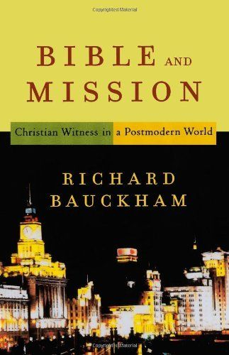 Bible and Mission: Christian Witness in a Postmodern World by Richard Bauckham. $15.00. Publication: January 1, 2004. Author: Richard Bauckham. Publisher: Baker Academic (January 1, 2004)