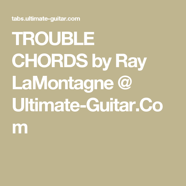 TROUBLE CHORDS by Ray LaMontagne @ Ultimate-Guitar.Com | Guitar ...