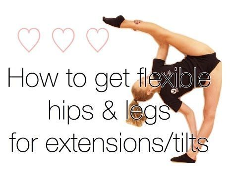 how to get flexible hips and legs for extensions / tilts
