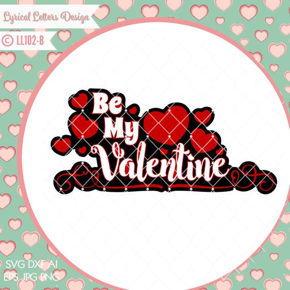 Be My Valentine With Hearts Ll102 B Svg Dxf Fcm Ai Eps Png Jpg Digital File For Commercial And Personal Use With Images Lettering Design Be My Valentine Printable Image