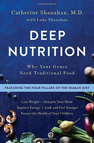 Deep Nutrition Why Your Genes Need Traditional Food By C Https