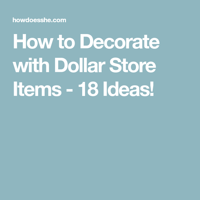 How to Decorate with Dollar Store Items - 18 Ideas!