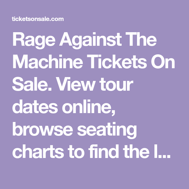 Rage Against The Machine Tickets On Sale. View tour dates ...