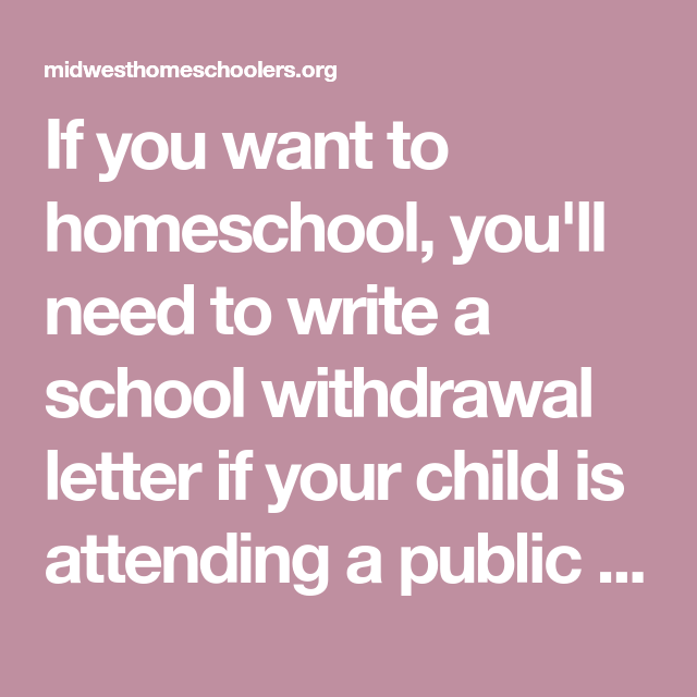 If you want to homeschool youll need to write a school withdrawal if you want to homeschool youll need to write a school withdrawal letter altavistaventures Gallery