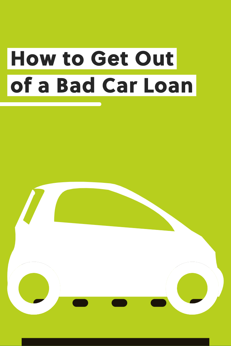 How To Get Out Of A Bad Car Loan Car Loans Car Buying Car Dealership