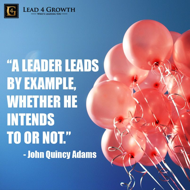 """A leader leads by example, whether he intends to or not"
