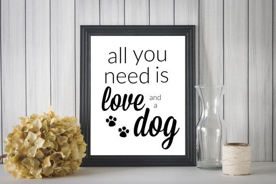 All You Need Is Love And A Dog Printable Wall by TheRoyalPrints