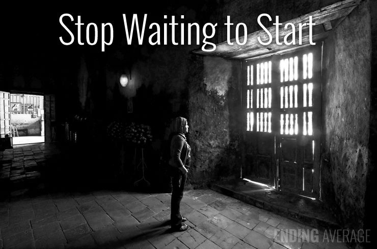 Stop Waiting to Start | I always used to wait to start.  It didn't matter if it was a video that needed to be edited, a project that I was nervous to begin or even a business that I wanted to start.  I'd have tons of great ideas but I would always stop myself from actually beginning.  Then I figured out why and how to break out of that terrible process. | www.endingaverage.com