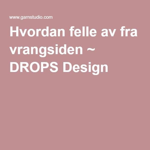 Hvordan felle av fra vrangsiden ~ DROPS Design