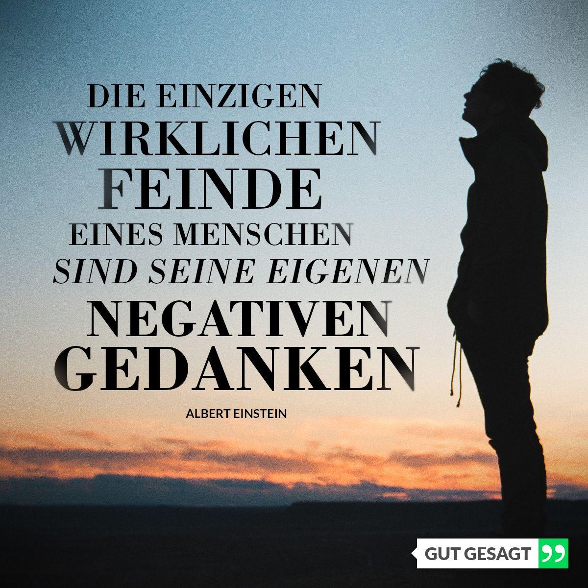 Die Einzigen Wirklichen Feinde Eines Menschen Sind Seine Eigenen Negativen Gedanken Albert Einstein Weisheiten Spruche Zitate Zitate