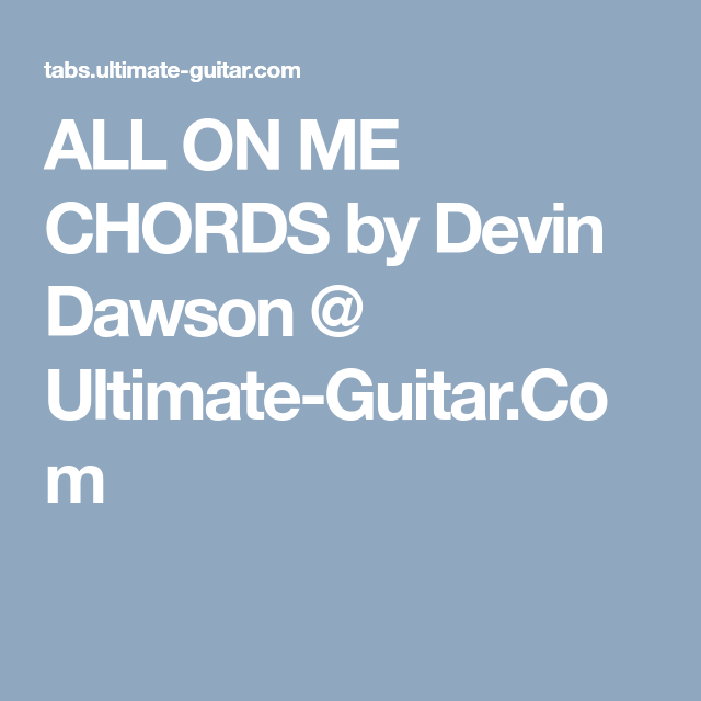 ALL ON ME CHORDS by Devin Dawson @ Ultimate-Guitar.Com | Songs To ...