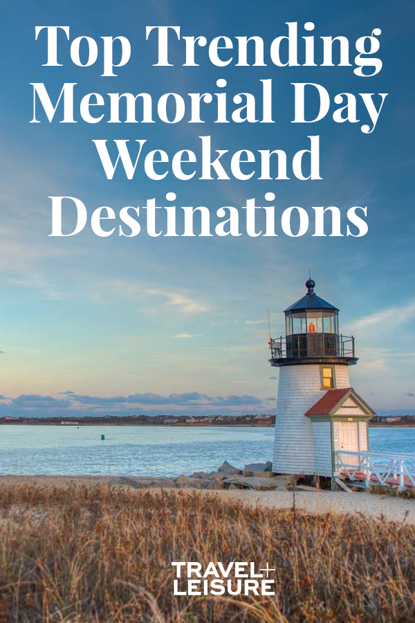 The Top Trending Memorial Day Weekend Destinations For 2019 According To Google Day Trips Memorial Day Travel And Leisure
