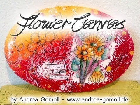 """VIDEO: Mixed Media Canvas """"The Earth laughs in Flowers!"""" ... by Andrea Gomoll"""