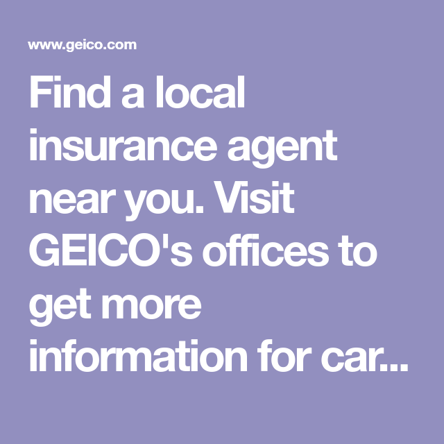 Find A Local Insurance Agent Near You Visit Geico S Offices To