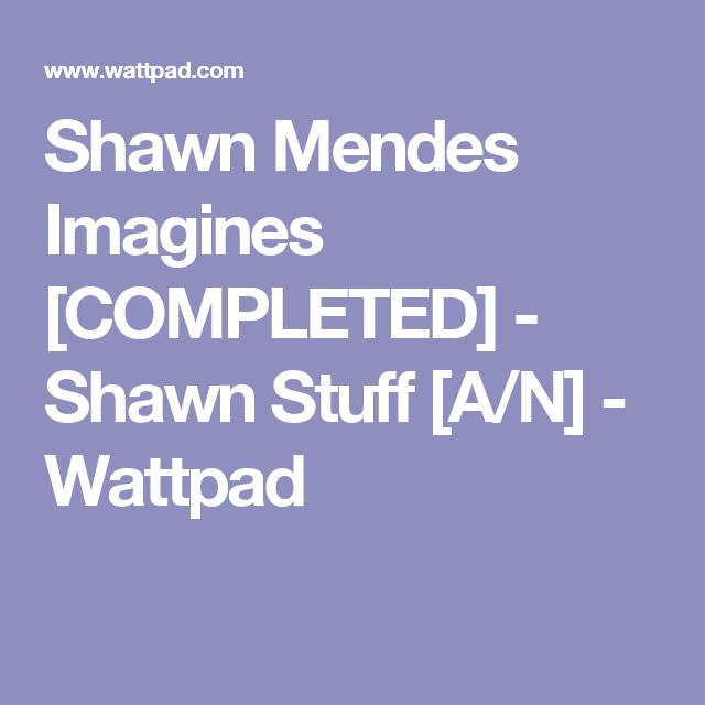 Shawn Mendes Imagines [COMPLETED] - Shawn Stuff [A/N] - Wattpad