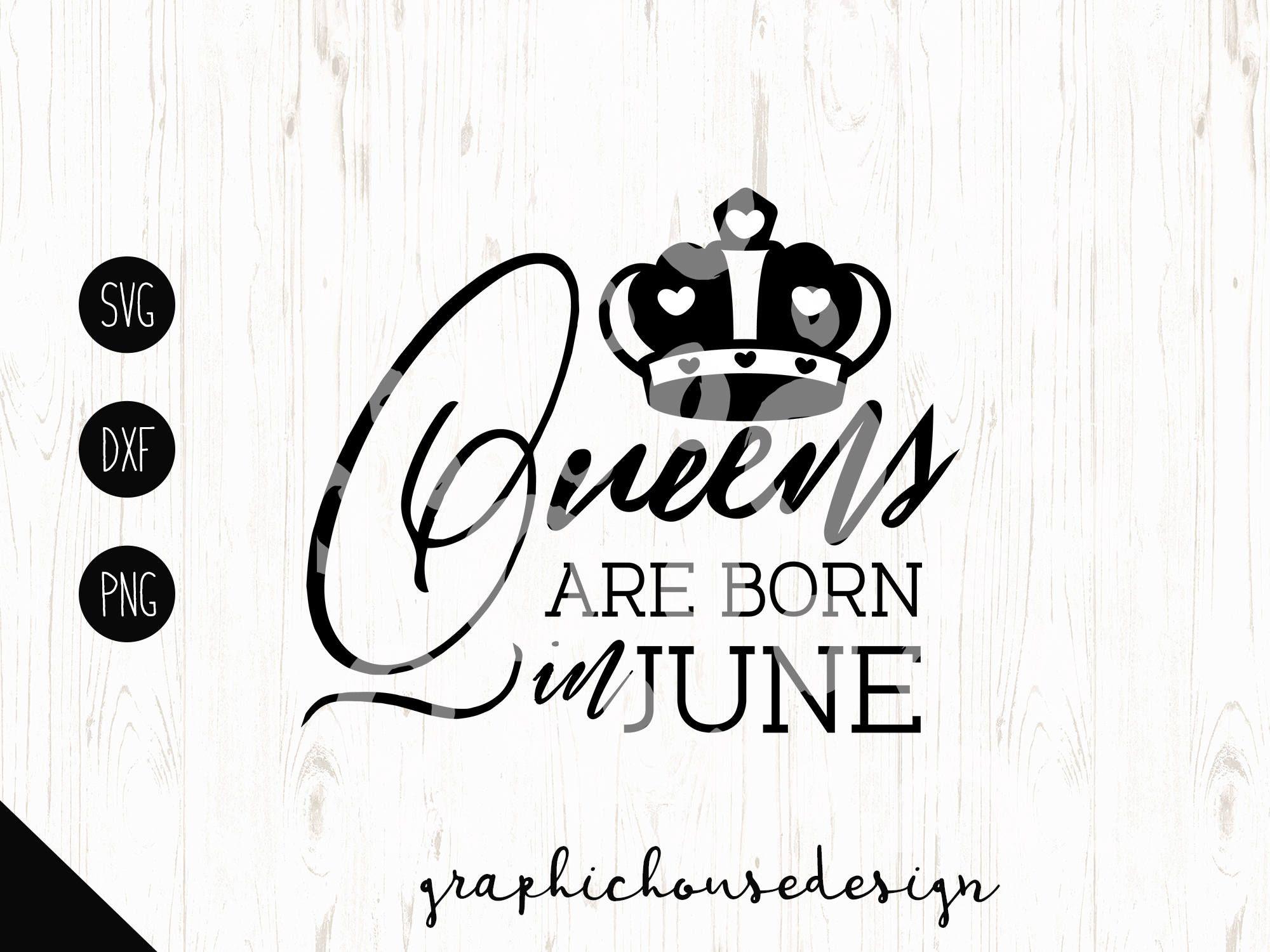 Queens Are Born In June Svg Birthday Svg Birthday