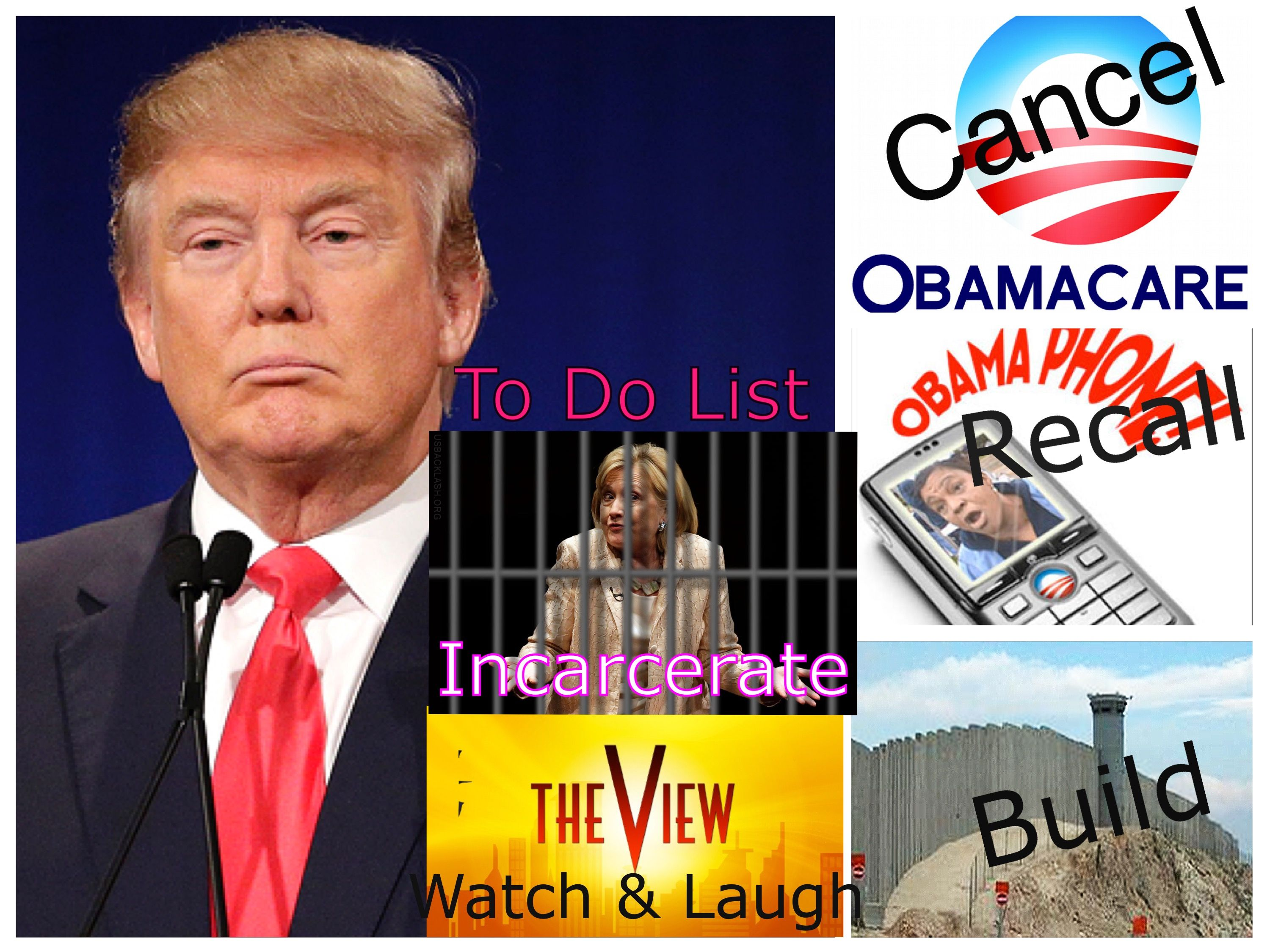 President of the United States Donald Trump - To do list.  Hillary goes to jail. Obamacare repealed, build a wall, the view