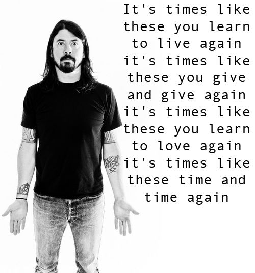 It S Times Like These With Images Foo Fighters Lyrics Foo