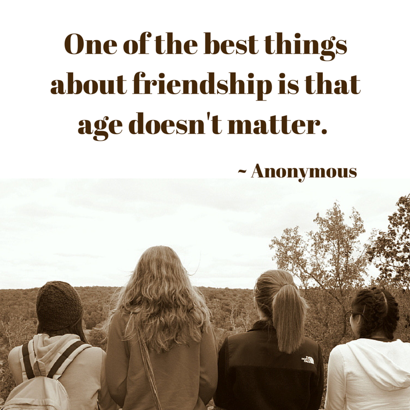 One Of The Best Things About Friendship Is That Age Doesnt Matter