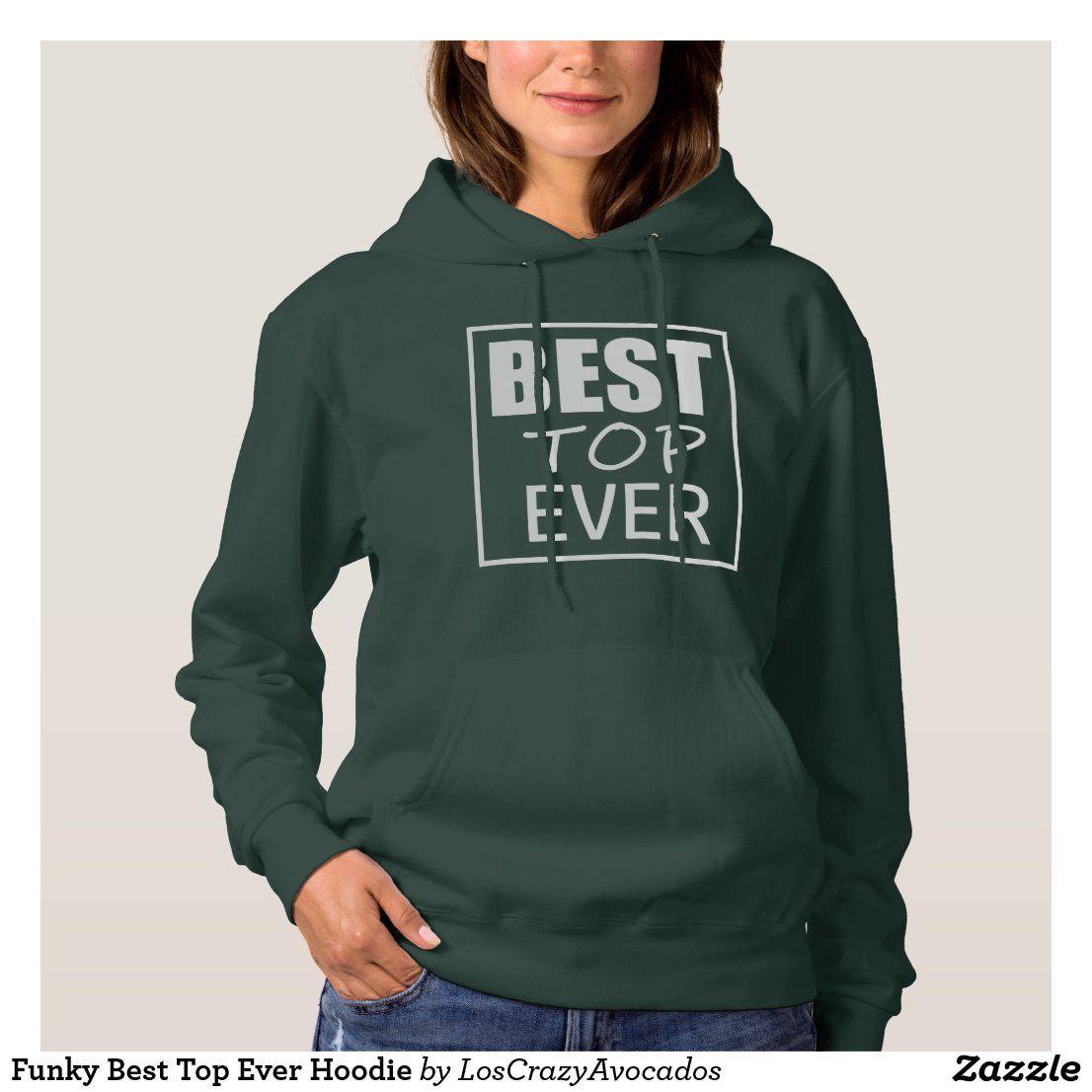 Funky Best Top Ever Hoodie Zazzle Com Hoodies Personalized Hoodies Nice Tops [ 1106 x 1106 Pixel ]