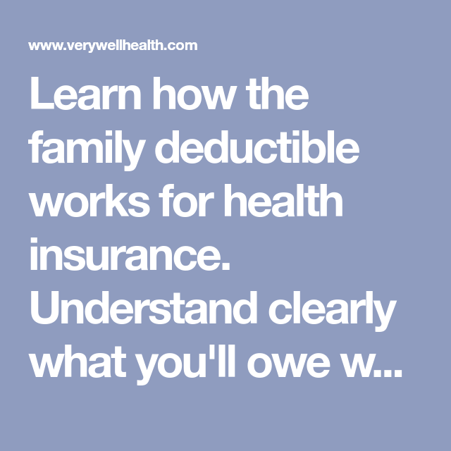 Learn How The Family Deductible Works For Health Insurance