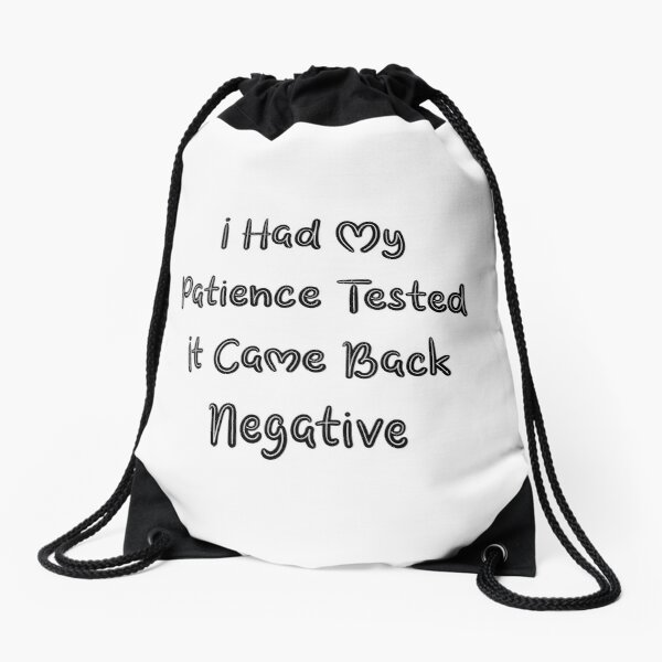 I Had My Patience Tested It Came Back Negative Drawstring Bag by aliaiffa