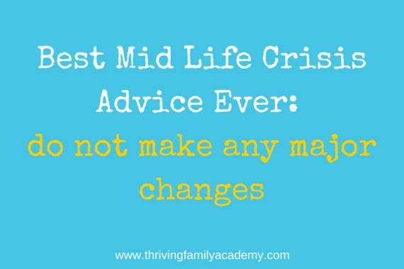 A Midlife Crisis Is About Making Changes But Since A Midlife Crisis Is Also A Time With Lot S Of Confusion Midlife Crisis Quotes Mid Life Crisis Life Crisis
