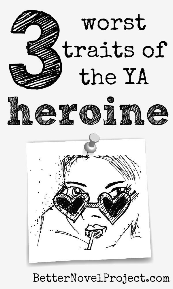 The 3 Worsts Traits of the YA Heroine (With images