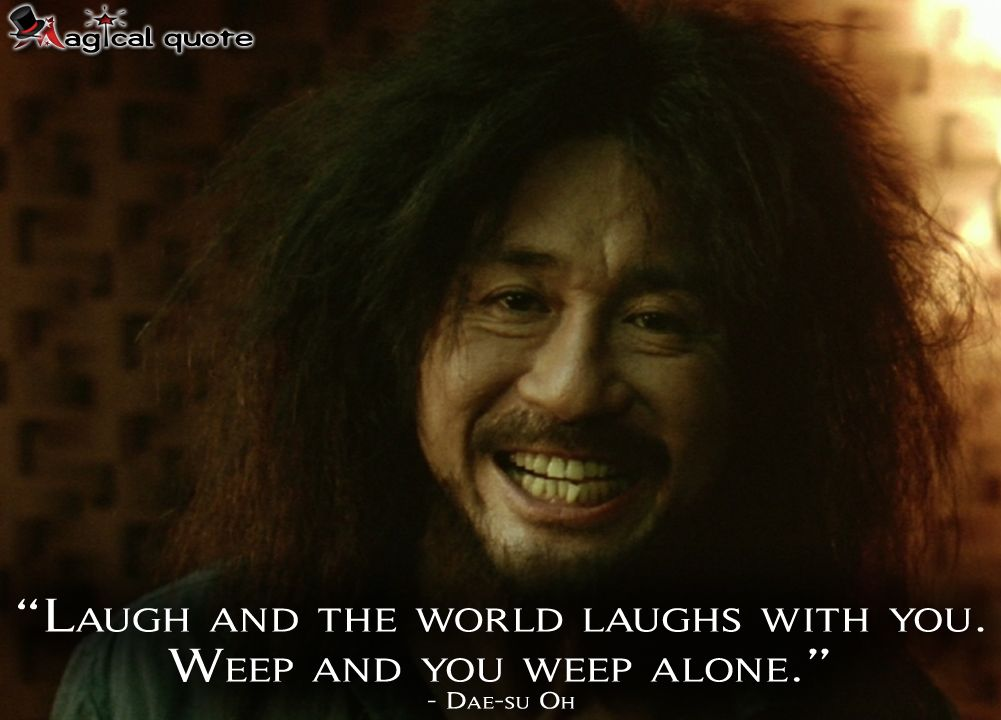Laugh And The World Laughs With You Weep And You Weep Alone Magicalquote Laugh Movie Quotes Magical Quotes