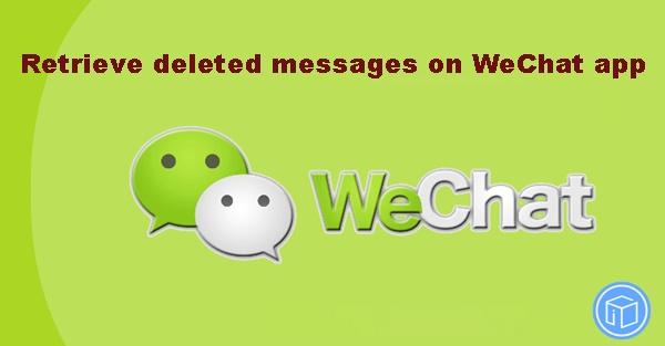 retrieve-deleted-WeChat-messages