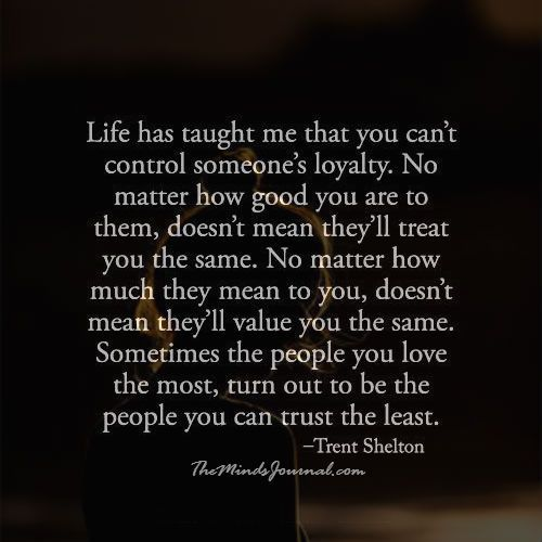 No one can control someones Loyalty