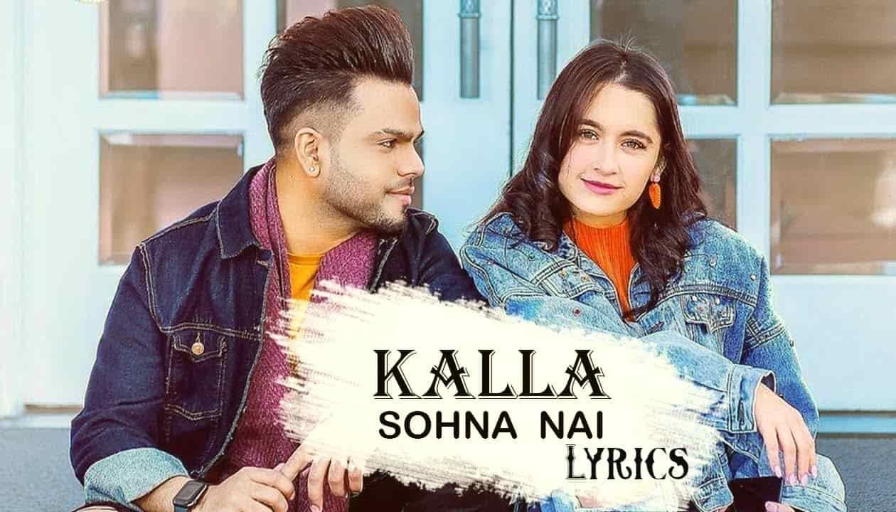 Kalla Sohna Nai Lyrics By Akhil Ft Sanjeeda Sheikh Babbu Mixsingh Dream Song Lyrics Lyrics Songs