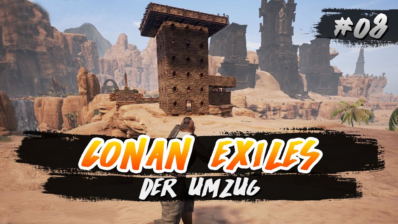Conan Exiles #08   Der Umzug