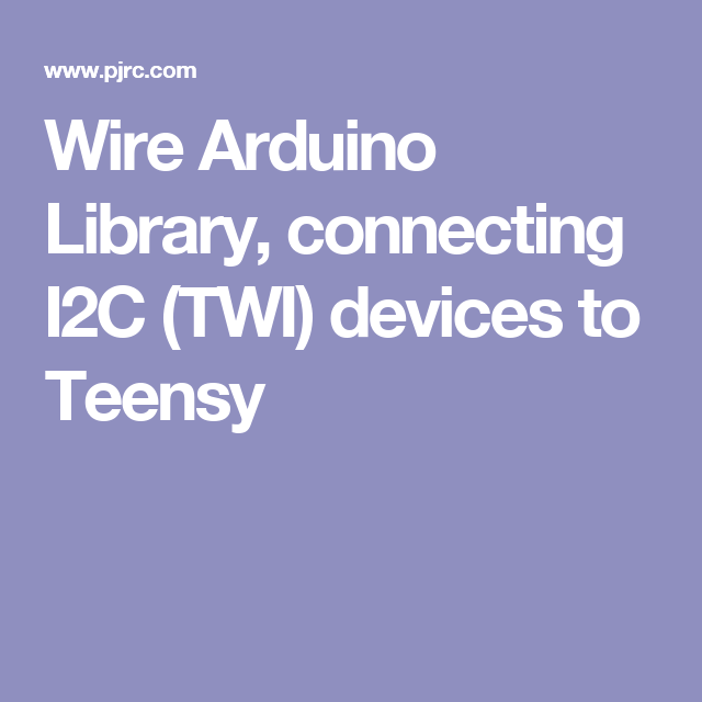 Wire Arduino Library, connecting I2C (TWI) devices to Teensy