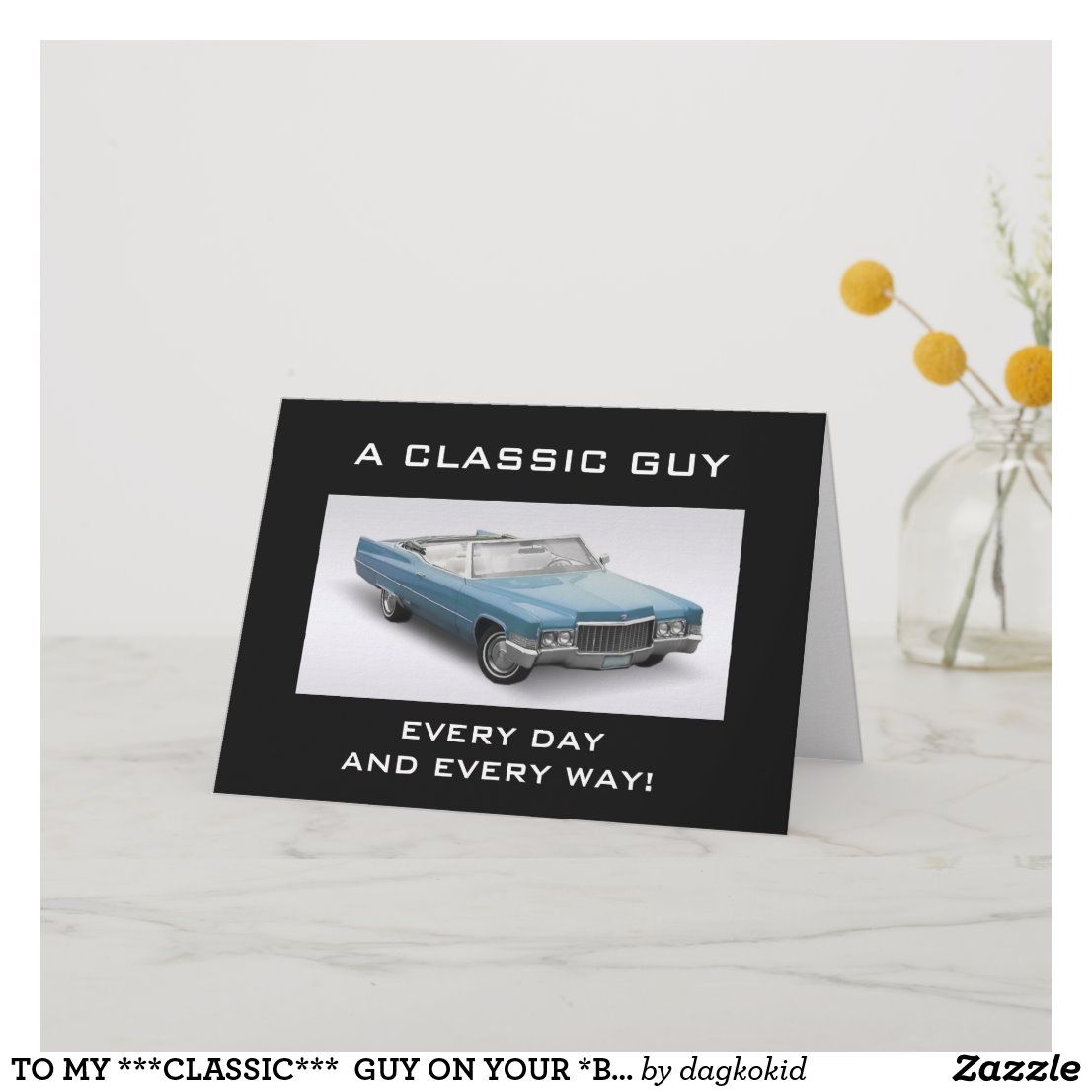 TO MY ***CLASSIC***  GUY ON YOUR *BIRTHDAY* CARD | Zazzle.com