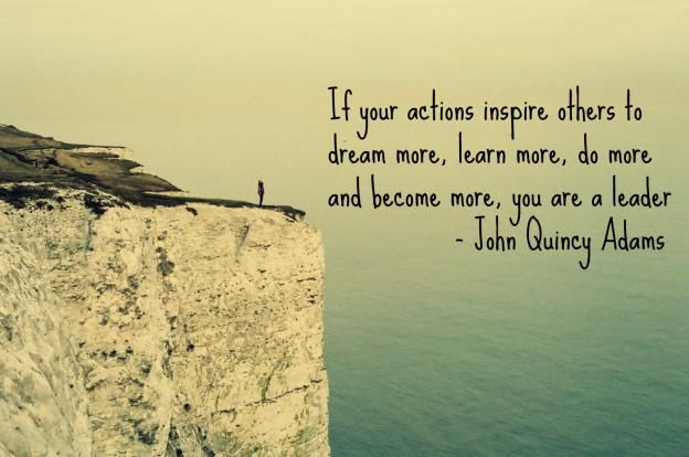 If your actions inspire others to dream more, learn more, do more and become more, you are a leader. - John Quincy Adams http://www.JenThoden.com